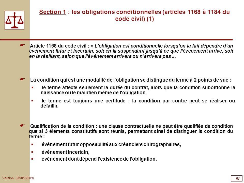 Version (28/05/2009) 67 Section 1 : les obligations conditionnelles (articles 1168 à 1184 du code civil) (1) Article 1168 du code civil : « Lobligatio