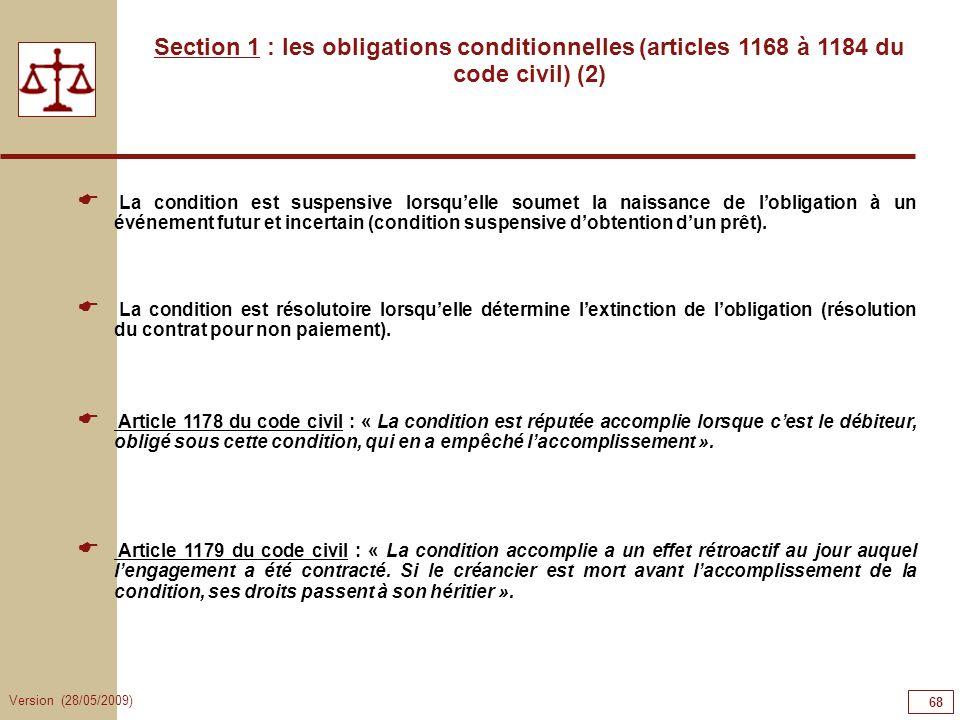 Version (28/05/2009) 68 Section 1 : les obligations conditionnelles (articles 1168 à 1184 du code civil) (2) La condition est suspensive lorsquelle so