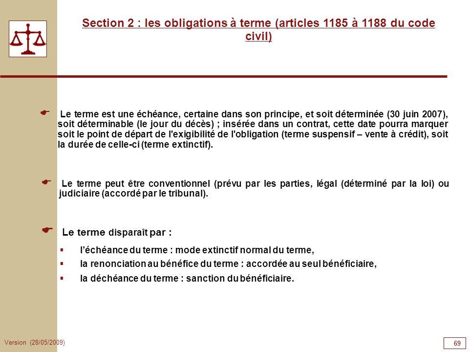 Version (28/05/2009) 69 Section 2 : les obligations à terme (articles 1185 à 1188 du code civil) Le terme est une échéance, certaine dans son principe