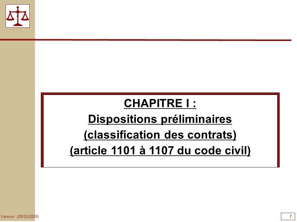 7 Version (28/05/2009) CHAPITRE I : Dispositions préliminaires (classification des contrats) (article 1101 à 1107 du code civil)