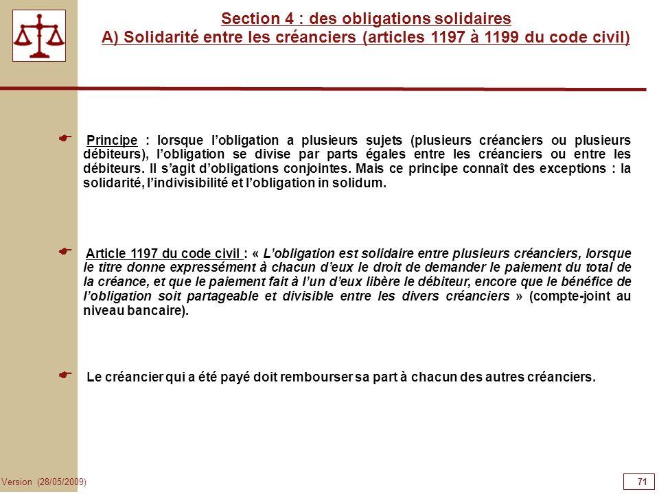 71 Version (28/05/2009) Section 4 : des obligations solidaires A) Solidarité entre les créanciers (articles 1197 à 1199 du code civil) Principe : lors