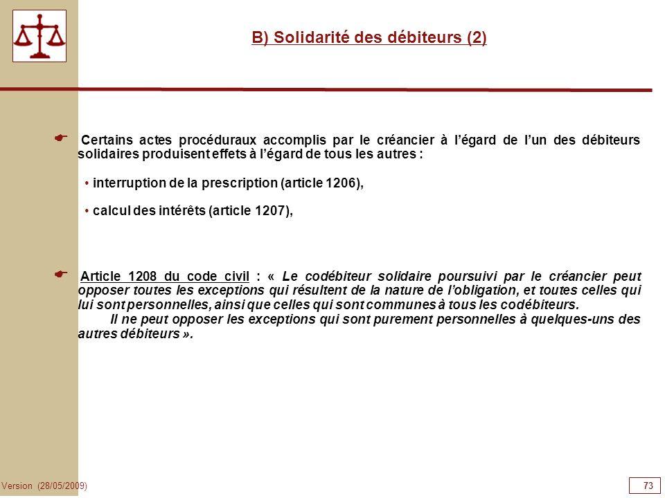 73 Version (28/05/2009) B) Solidarité des débiteurs (2) Certains actes procéduraux accomplis par le créancier à légard de lun des débiteurs solidaires