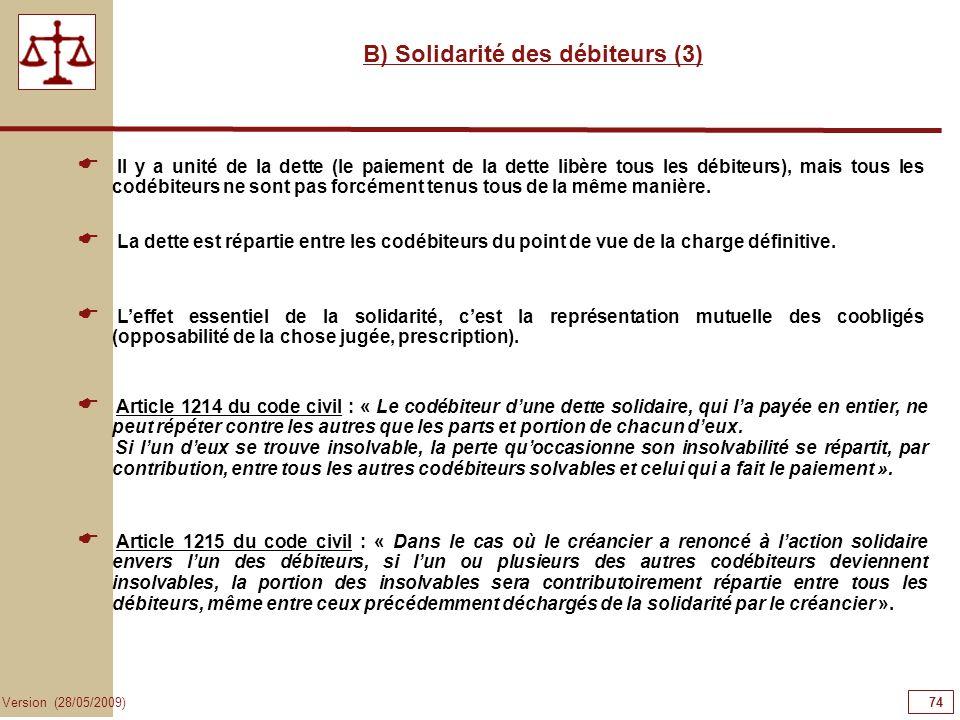 74 Version (28/05/2009) B) Solidarité des débiteurs (3) Article 1215 du code civil : « Dans le cas où le créancier a renoncé à laction solidaire enver