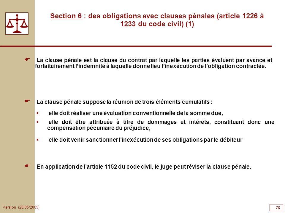 Version (28/05/2009) 76 Section 6 : des obligations avec clauses pénales (article 1226 à 1233 du code civil) (1) La clause pénale est la clause du con