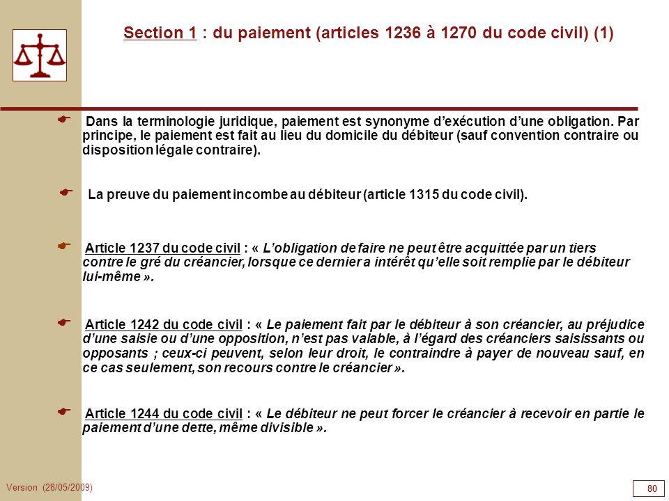 Version (28/05/2009) 80 Section 1 : du paiement (articles 1236 à 1270 du code civil) (1) Dans la terminologie juridique, paiement est synonyme dexécut