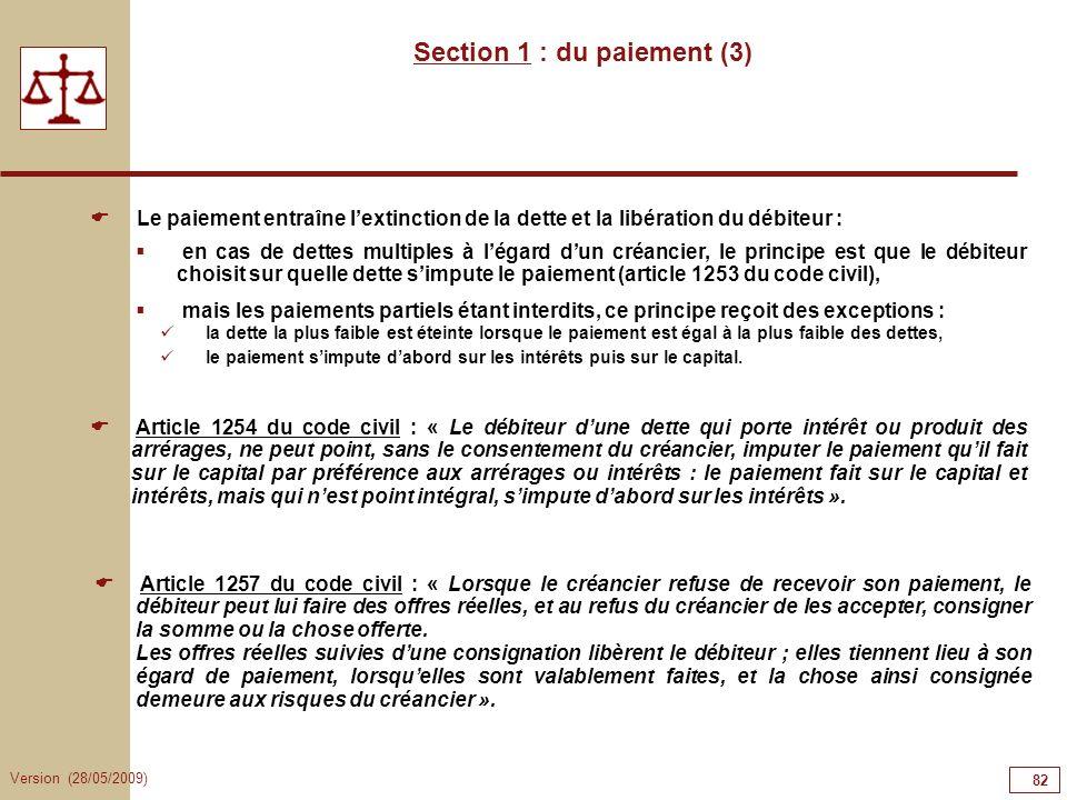 Version (28/05/2009) 82 Section 1 : du paiement (3) Le paiement entraîne lextinction de la dette et la libération du débiteur : en cas de dettes multi