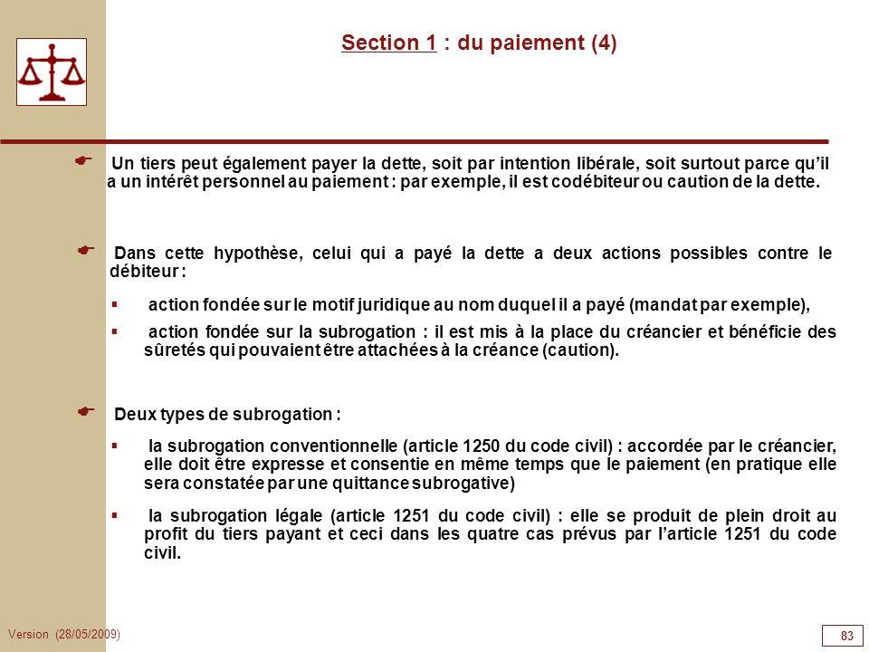 Version (28/05/2009) 83 Section 1 : du paiement (4) Un tiers peut également payer la dette, soit par intention libérale, soit surtout parce quil a un