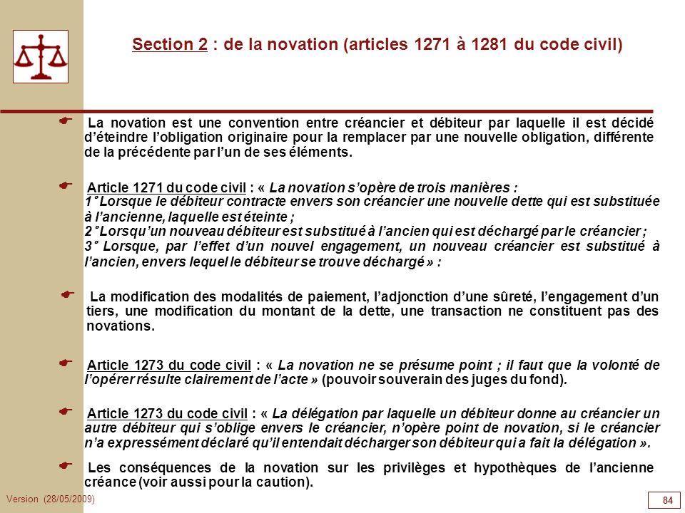 Version (28/05/2009) 84 Section 2 : de la novation (articles 1271 à 1281 du code civil) La novation est une convention entre créancier et débiteur par