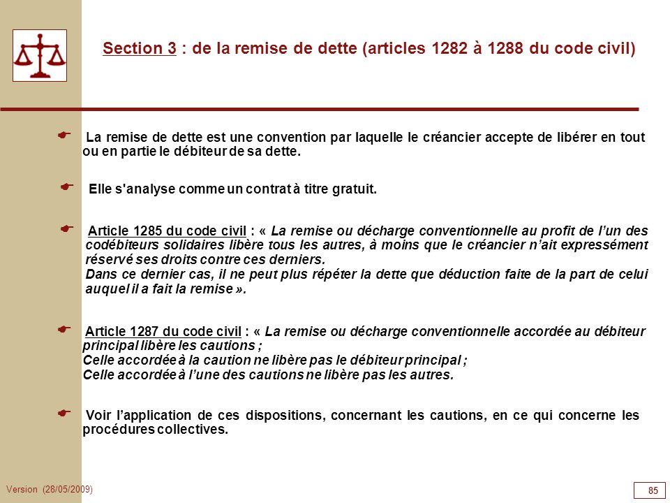 Version (28/05/2009) 85 Section 3 : de la remise de dette (articles 1282 à 1288 du code civil) La remise de dette est une convention par laquelle le c