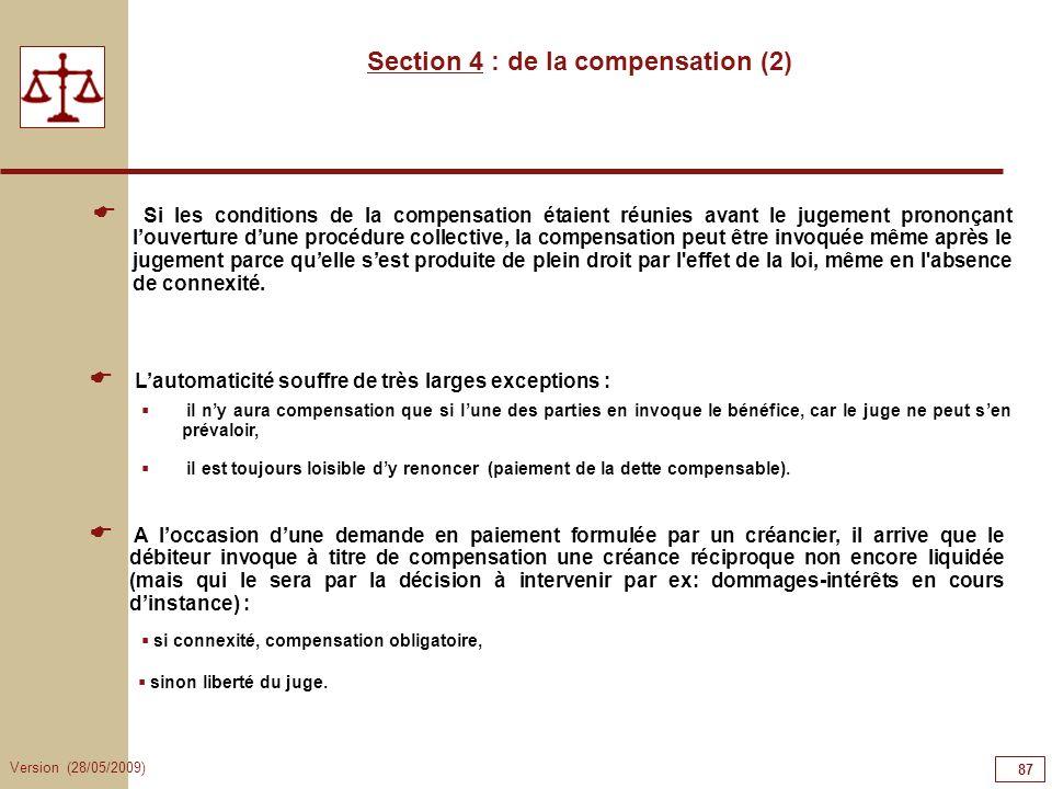 Version (28/05/2009) 87 Section 4 : de la compensation (2) Si les conditions de la compensation étaient réunies avant le jugement prononçant louvertur