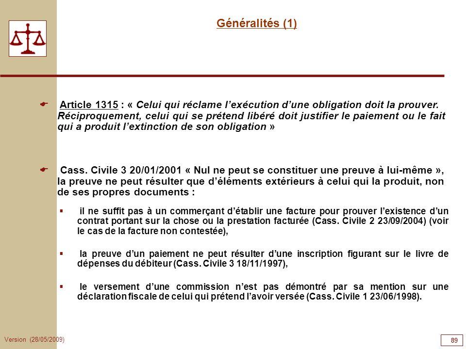 Version (28/05/2009) 89 Généralités (1) Cass. Civile 3 20/01/2001 « Nul ne peut se constituer une preuve à lui-même », la preuve ne peut résulter que