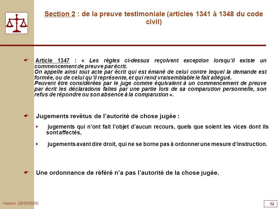 Version (28/05/2009) 92 Section 2 : de la preuve testimoniale (articles 1341 à 1348 du code civil) Article 1347 : « Les règles ci-dessus reçoivent exc