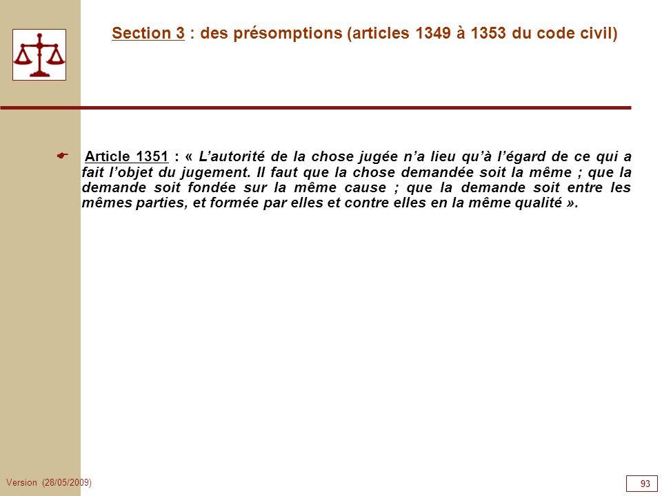 Version (28/05/2009) 93 Section 3 : des présomptions (articles 1349 à 1353 du code civil) Article 1351 : « Lautorité de la chose jugée na lieu quà lég
