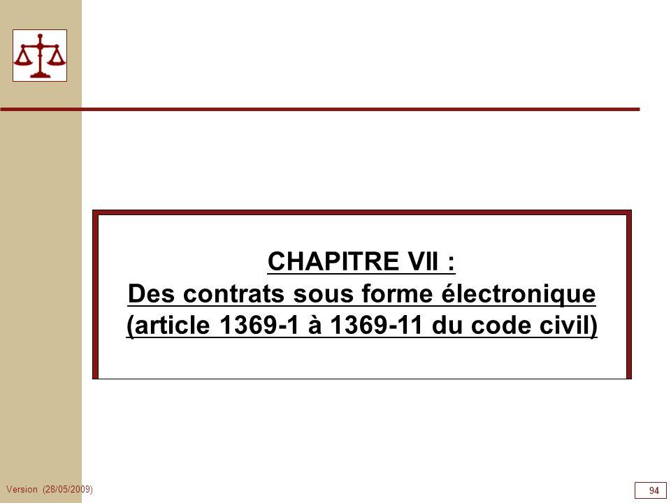 Version (28/05/2009) 94 CHAPITRE VII : Des contrats sous forme électronique (article 1369-1 à 1369-11 du code civil)