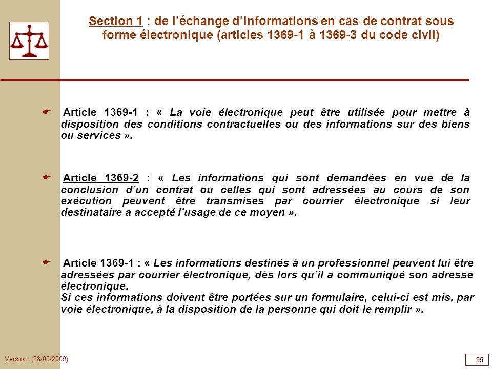 Version (28/05/2009) 95 Section 1 : de léchange dinformations en cas de contrat sous forme électronique (articles 1369-1 à 1369-3 du code civil) Artic