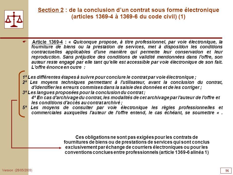 Version (28/05/2009) 96 Section 2 : de la conclusion dun contrat sous forme électronique (articles 1369-4 à 1369-6 du code civil) (1) Article 1369-4 :