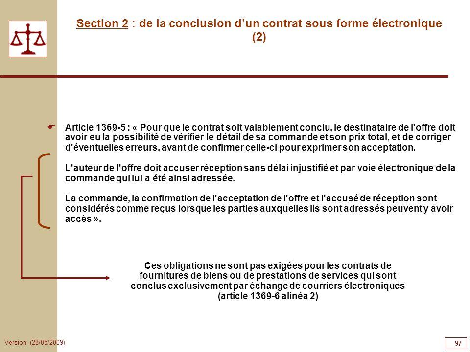 Version (28/05/2009) 97 Section 2 : de la conclusion dun contrat sous forme électronique (2) Article 1369-5 : « Pour que le contrat soit valablement c