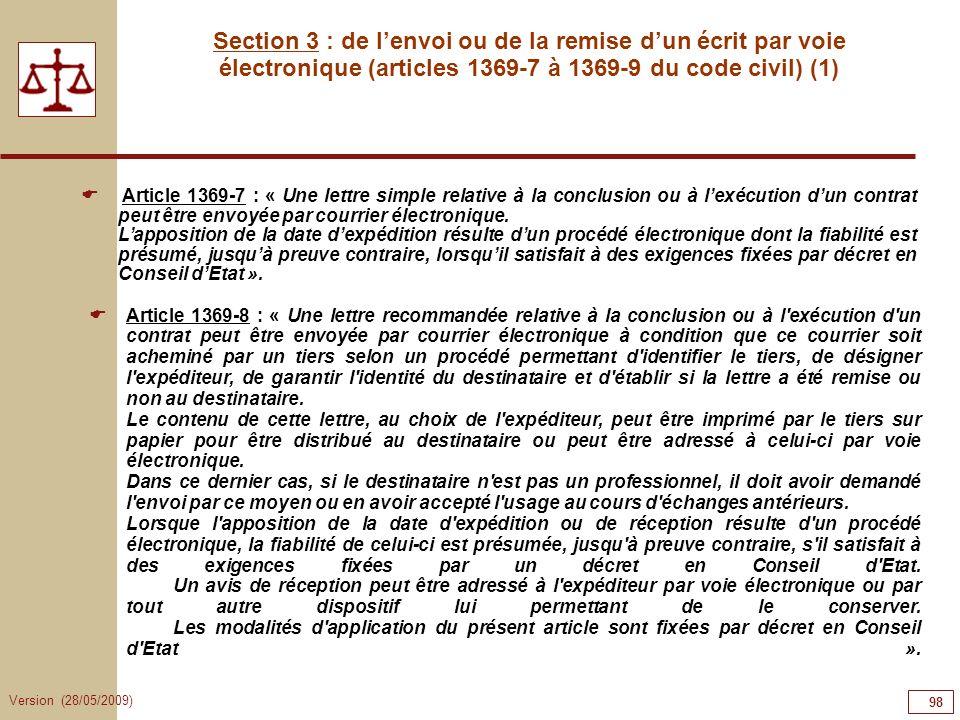 Version (28/05/2009) 98 Section 3 : de lenvoi ou de la remise dun écrit par voie électronique (articles 1369-7 à 1369-9 du code civil) (1) Article 136