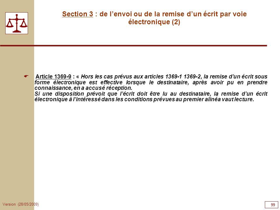 Version (28/05/2009) 99 Section 3 : de lenvoi ou de la remise dun écrit par voie électronique (2) Article 1369-9 : « Hors les cas prévus aux articles