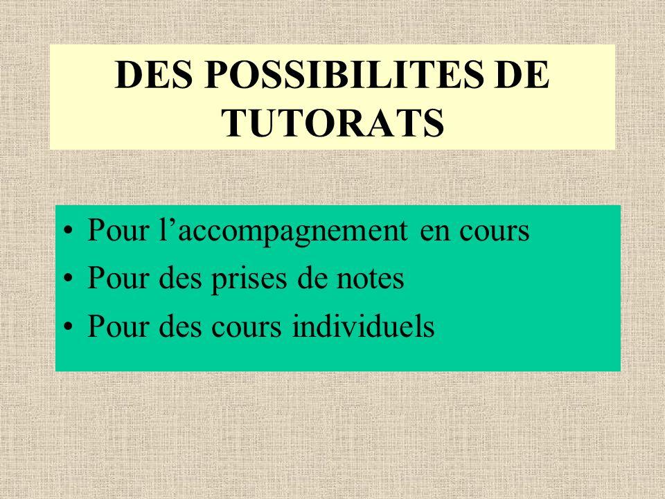 DES POSSIBILITES DE TUTORATS Pour laccompagnement en cours Pour des prises de notes Pour des cours individuels