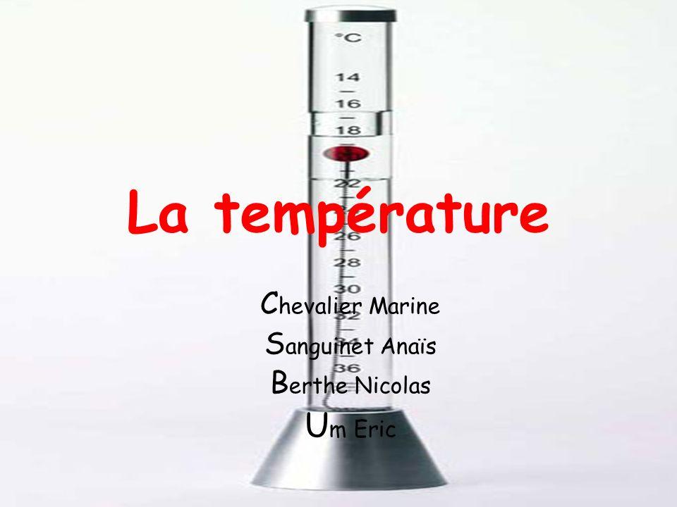 La température C hevalier Marine S anguinet Anaïs B erthe Nicolas U m Eric