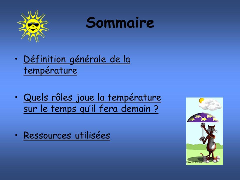 Sommaire Définition générale de la températureDéfinition générale de la température Quels rôles joue la température sur le temps quil fera demain Quels rôles joue la température sur le temps quil fera demain .