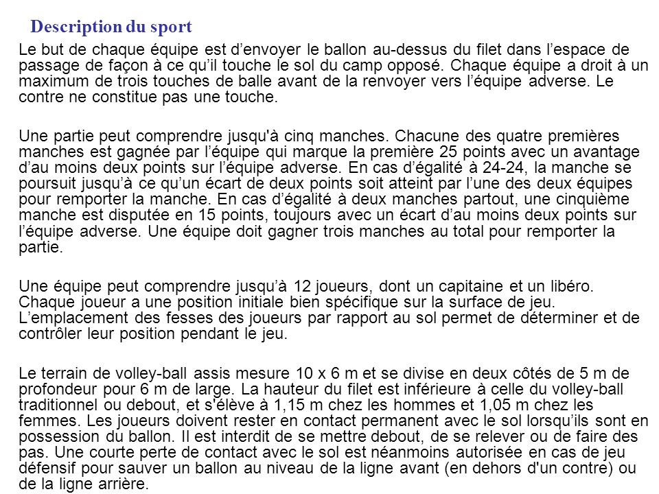 Description du sport Le but de chaque équipe est denvoyer le ballon au-dessus du filet dans lespace de passage de façon à ce quil touche le sol du cam