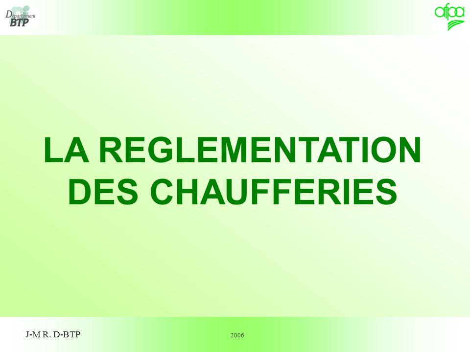 1 LA REGLEMENTATION DES CHAUFFERIES J-M R. D-BTP 2006