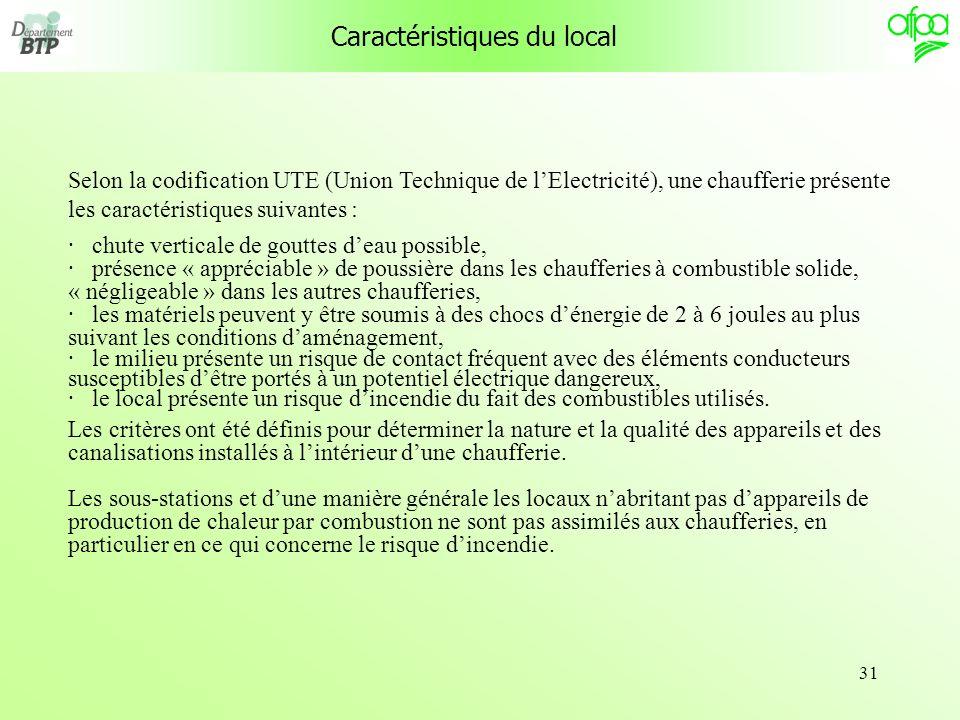 31 Caractéristiques du local Selon la codification UTE (Union Technique de lElectricité), une chaufferie présente les caractéristiques suivantes : · c