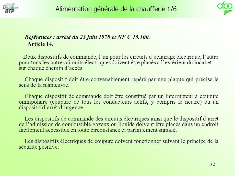 32 Alimentation générale de la chaufferie 1/6 Références : arrêté du 23 juin 1978 et NF C 15.100. Article 14. Deux dispositifs de commande, lun pour l