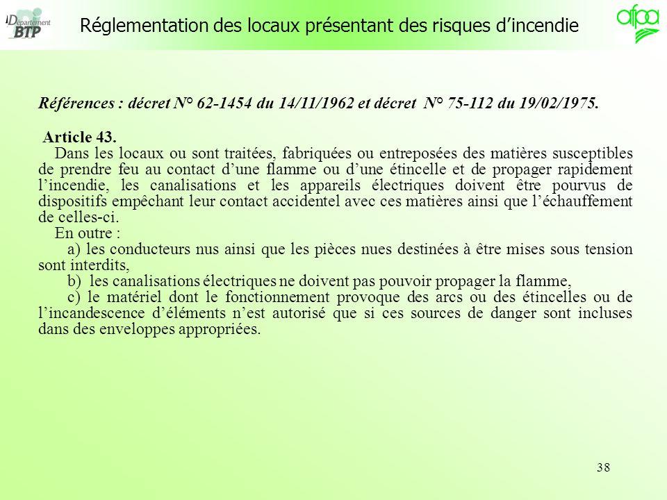 38 Réglementation des locaux présentant des risques dincendie Références : décret N° 62-1454 du 14/11/1962 et décret N° 75-112 du 19/02/1975. Article