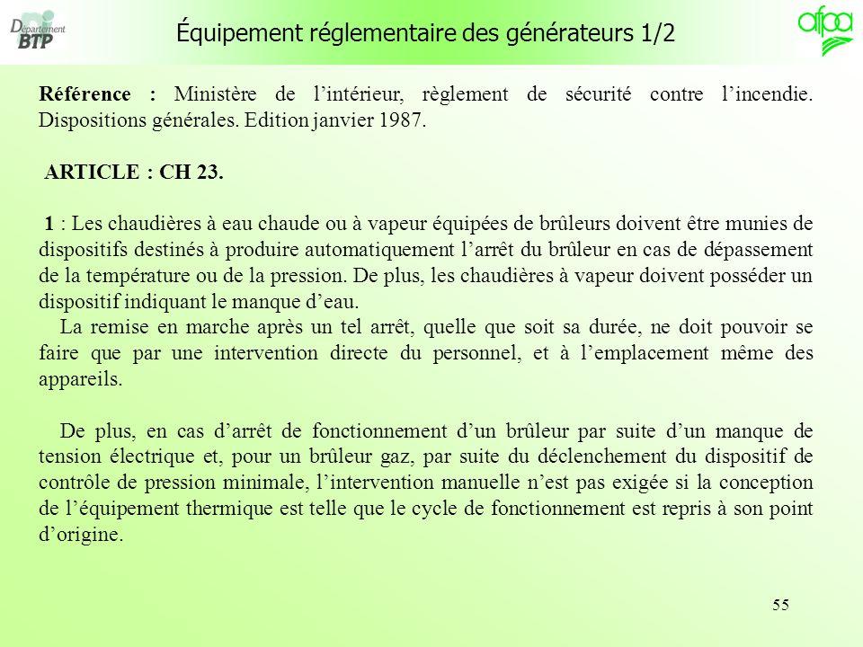 55 Équipement réglementaire des générateurs 1/2 Référence : Ministère de lintérieur, règlement de sécurité contre lincendie. Dispositions générales. E