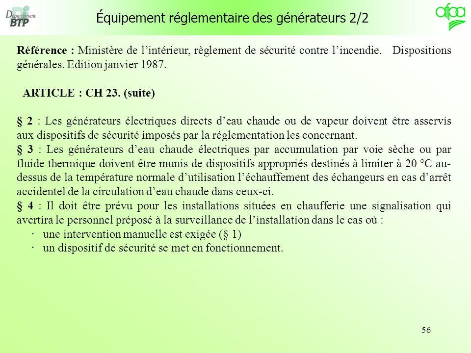 56 Équipement réglementaire des générateurs 2/2 Référence : Ministère de lintérieur, règlement de sécurité contre lincendie. Dispositions générales. E