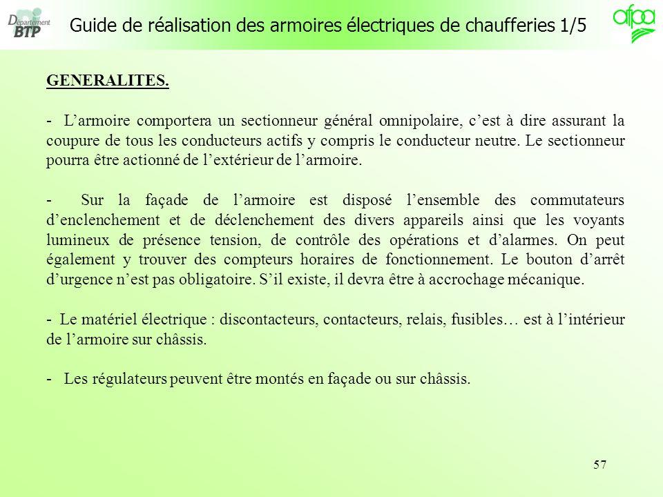 57 Guide de réalisation des armoires électriques de chaufferies 1/5 GENERALITES. - Larmoire comportera un sectionneur général omnipolaire, cest à dire
