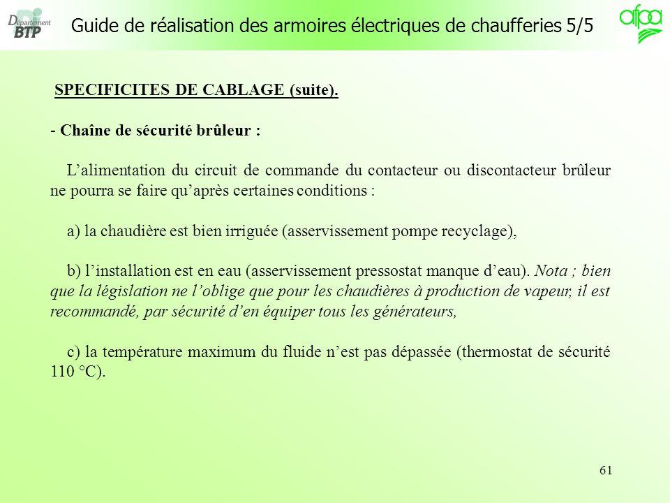 61 Guide de réalisation des armoires électriques de chaufferies 5/5 SPECIFICITES DE CABLAGE (suite). - Chaîne de sécurité brûleur : Lalimentation du c