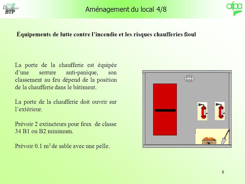 8 La porte de la chaufferie est équipée dune serrure anti-panique, son classement au feu dépend de la position de la chaufferie dans le bâtiment. La p