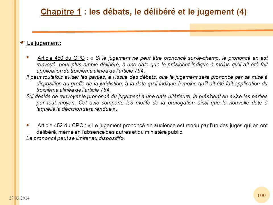 27/03/2014 100 Chapitre 1 : les débats, le délibéré et le jugement (4) Le jugement : Article 450 du CPC : « Si le jugement ne peut être prononcé sur-l