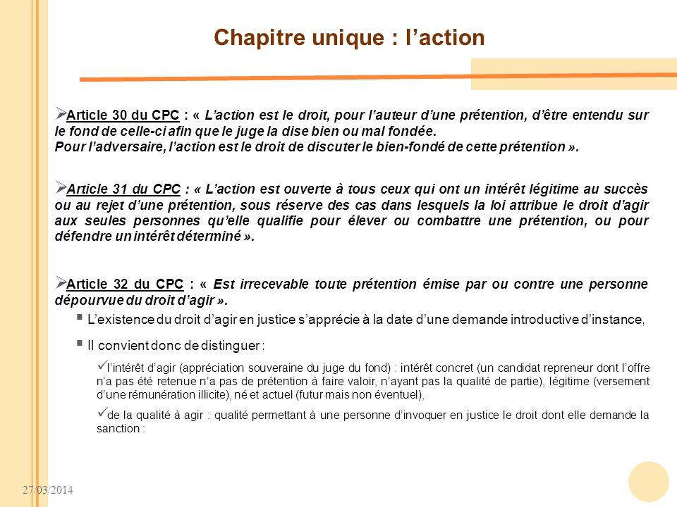 27/03/2014 Chapitre unique : laction Article 30 du CPC : « Laction est le droit, pour lauteur dune prétention, dêtre entendu sur le fond de celle-ci a