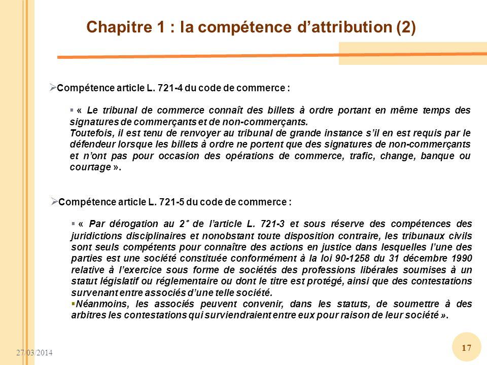 27/03/2014 17 Chapitre 1 : la compétence dattribution (2) Compétence article L. 721-4 du code de commerce : « Le tribunal de commerce connaît des bill