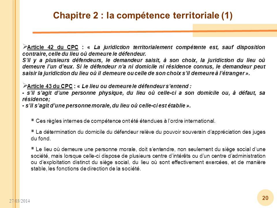 27/03/2014 20 Chapitre 2 : la compétence territoriale (1) Article 42 du CPC : « La juridiction territorialement compétente est, sauf disposition contr