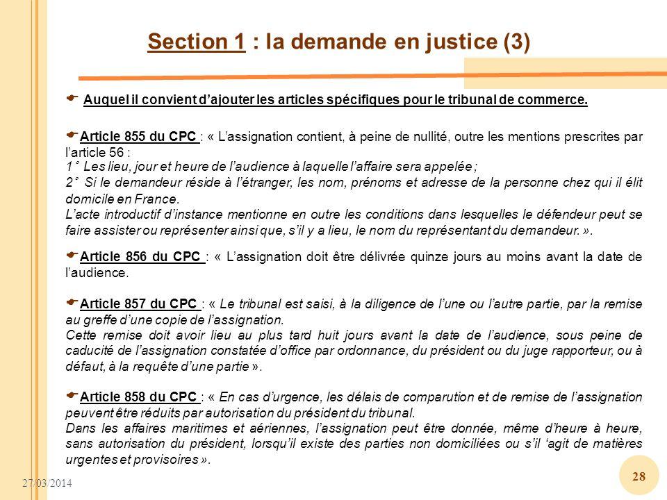 27/03/2014 28 Section 1 : la demande en justice (3) Auquel il convient dajouter les articles spécifiques pour le tribunal de commerce. Article 855 du