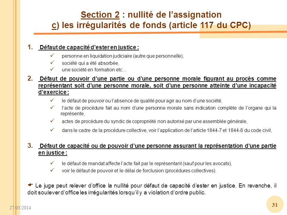 27/03/2014 31 Section 2 : nullité de lassignation c) les irrégularités de fonds (article 117 du CPC) 1. Défaut de capacité dester en justice : personn