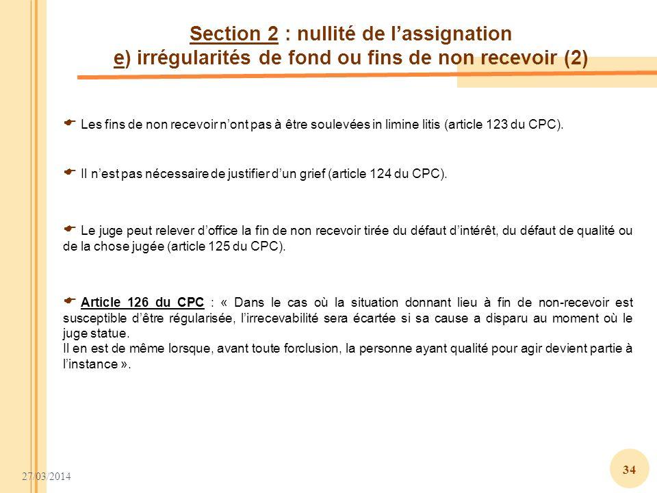 27/03/2014 34 Section 2 : nullité de lassignation e) irrégularités de fond ou fins de non recevoir (2) Les fins de non recevoir nont pas à être soulev