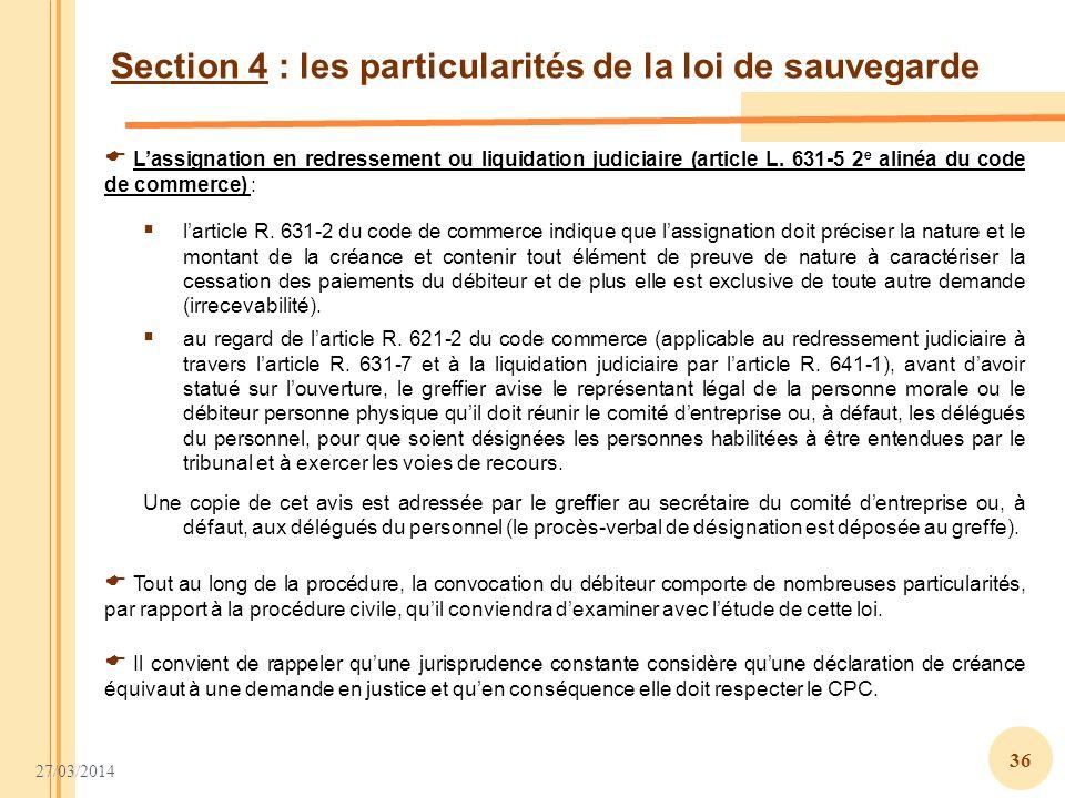 27/03/2014 36 Section 4 : les particularités de la loi de sauvegarde Lassignation en redressement ou liquidation judiciaire (article L. 631-5 2 e alin