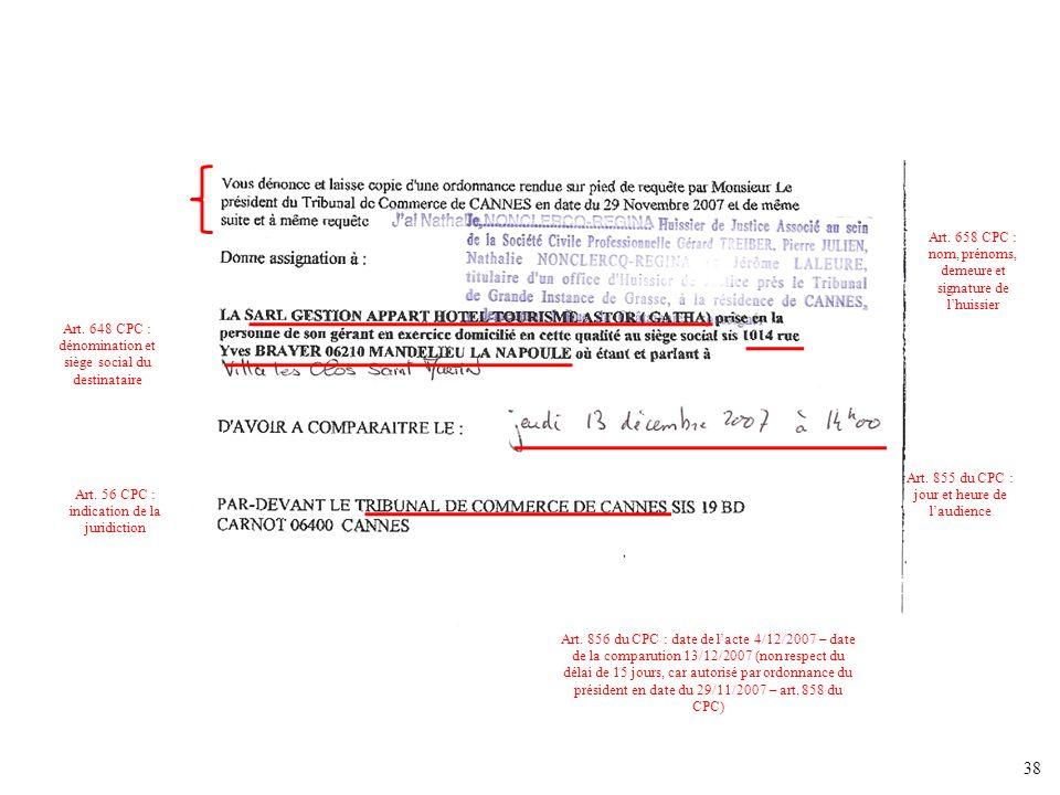 38 Art. 658 CPC : nom, prénoms, demeure et signature de lhuissier Art. 56 CPC : indication de la juridiction Art. 855 du CPC : jour et heure de laudie