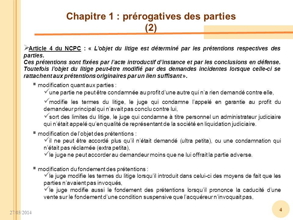 27/03/2014 4 Chapitre 1 : prérogatives des parties (2) modification de lobjet des prétentions : il ne peut être accordé plus quil nétait demandé (ultr