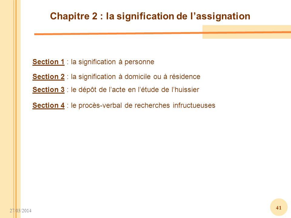27/03/2014 41 Section 1 : la signification à personne Section 2 : la signification à domicile ou à résidence Section 3 : le dépôt de lacte en létude d