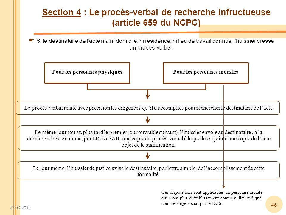 27/03/2014 46 Section 4 : Le procès-verbal de recherche infructueuse (article 659 du NCPC) Pour les personnes physiquesPour les personnes morales Si l