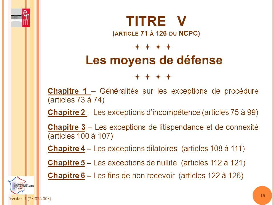 Version 1 (28/02/2008) 48 TITRE V ( ARTICLE 71 À 126 DU NCPC) Les moyens de défense Chapitre 3 – Les exceptions de litispendance et de connexité (arti