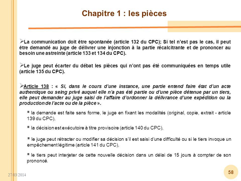 27/03/2014 58 Chapitre 1 : les pièces La communication doit être spontanée (article 132 du CPC); Si tel nest pas le cas, il peut être demandé au juge